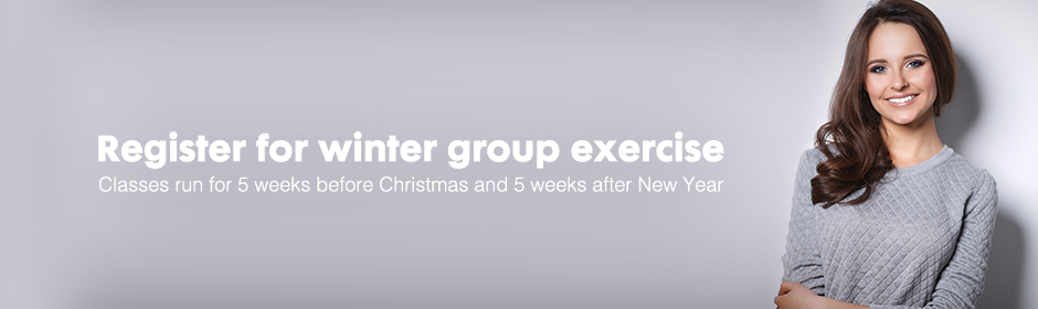 Register for winter group exercise - classes run for 5 weeks before Christmas and 5 weeks after New Year